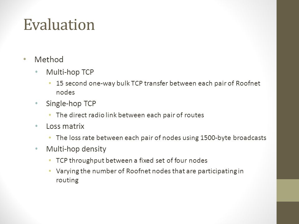 Evaluation Method Multi-hop TCP 15 second one-way bulk TCP transfer between each pair of Roofnet nodes Single-hop TCP The direct radio link between ea