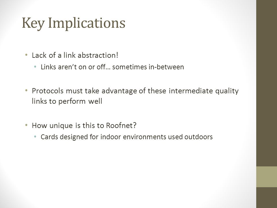 Key Implications Lack of a link abstraction! Links arent on or off… sometimes in-between Protocols must take advantage of these intermediate quality l
