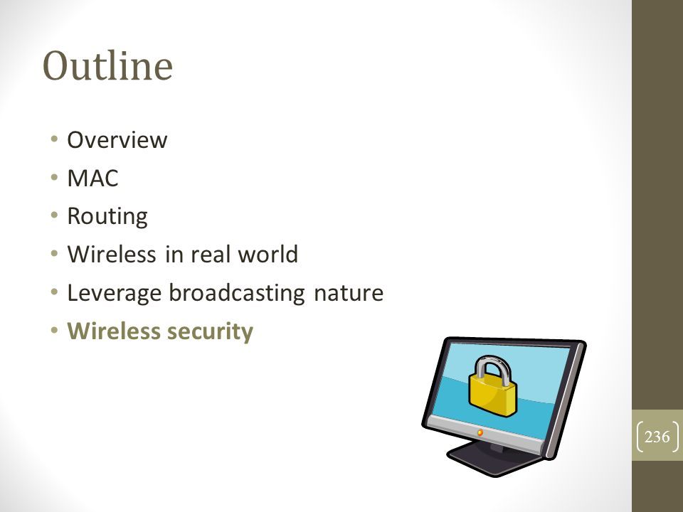 Outline Overview MAC Routing Wireless in real world Leverage broadcasting nature Wireless security 236