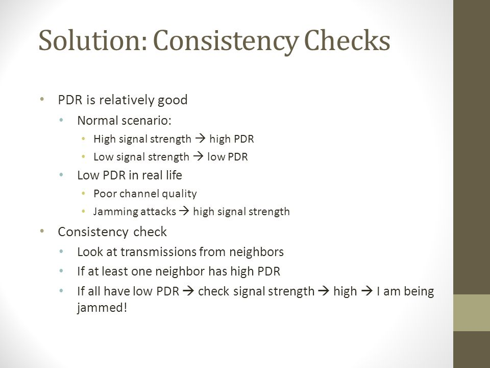 Solution: Consistency Checks PDR is relatively good Normal scenario: High signal strength high PDR Low signal strength low PDR Low PDR in real life Po