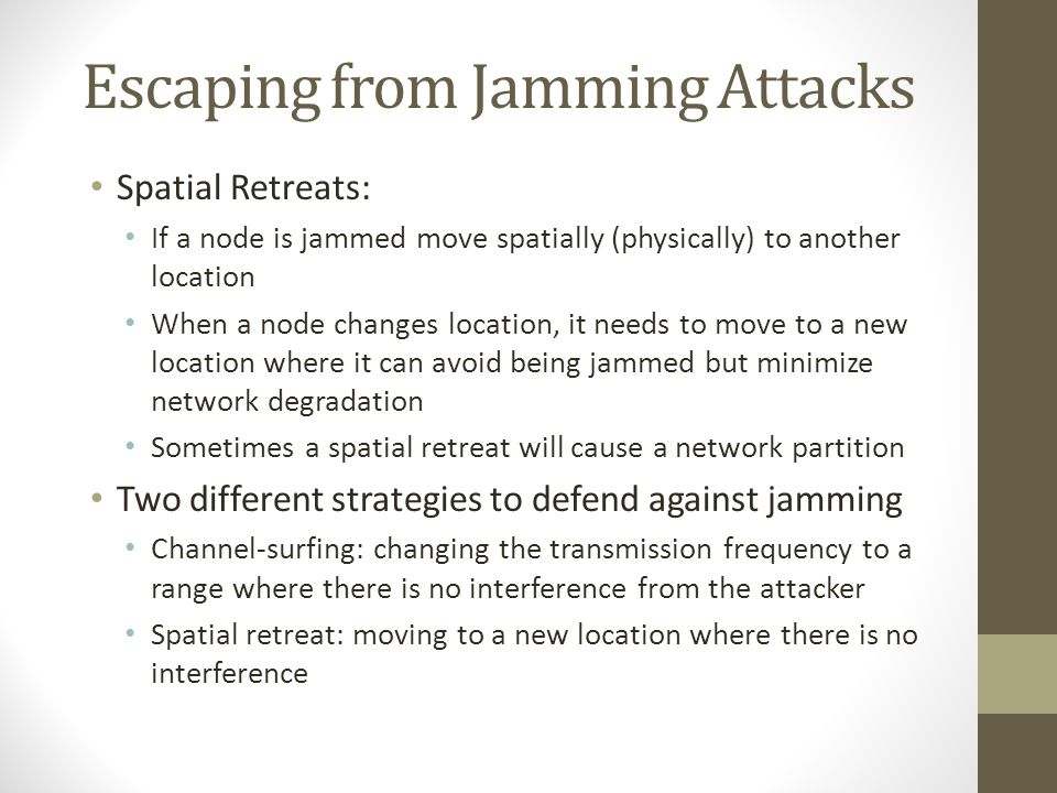 Escaping from Jamming Attacks Spatial Retreats: If a node is jammed move spatially (physically) to another location When a node changes location, it n