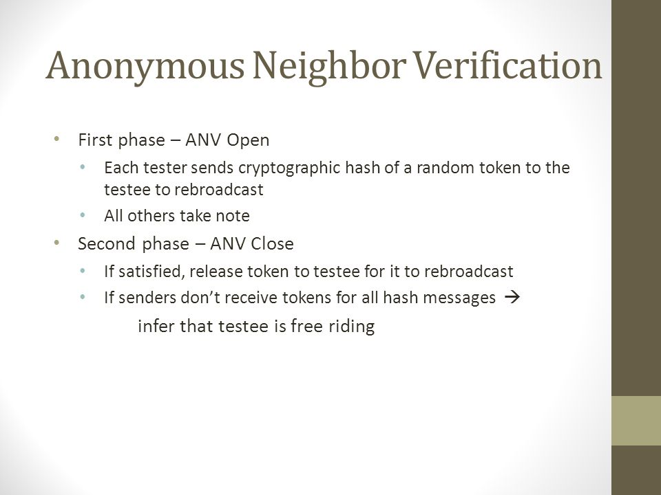 Anonymous Neighbor Verification First phase – ANV Open Each tester sends cryptographic hash of a random token to the testee to rebroadcast All others