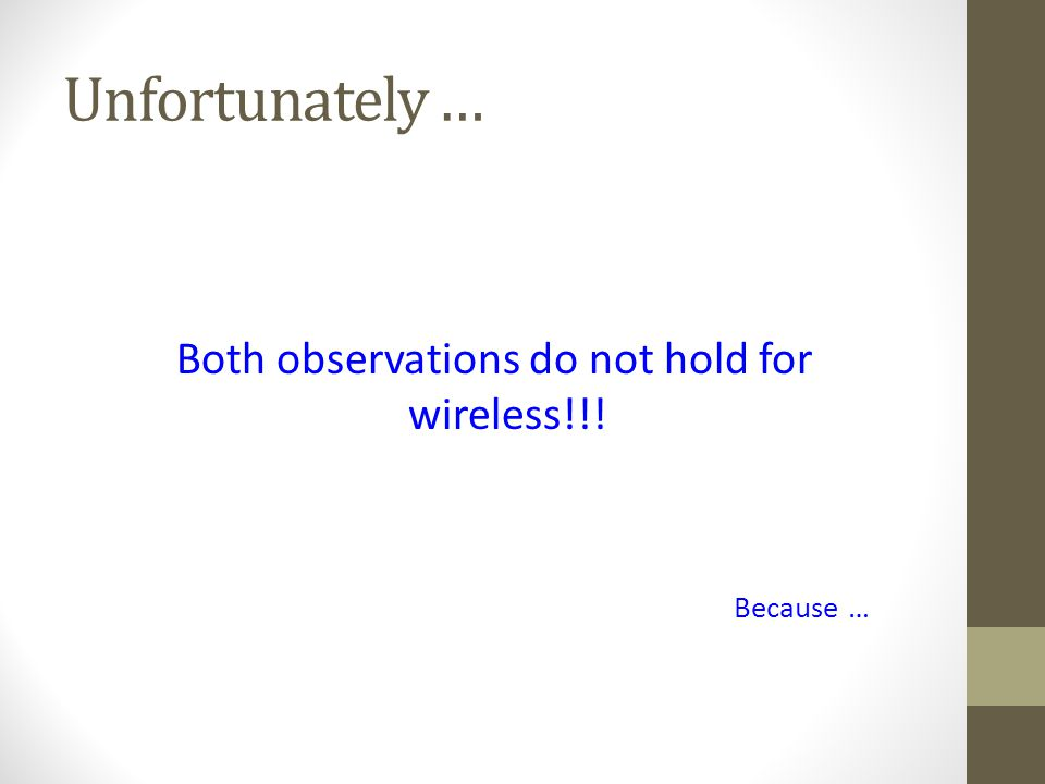 Unfortunately … Both observations do not hold for wireless!!! Because …
