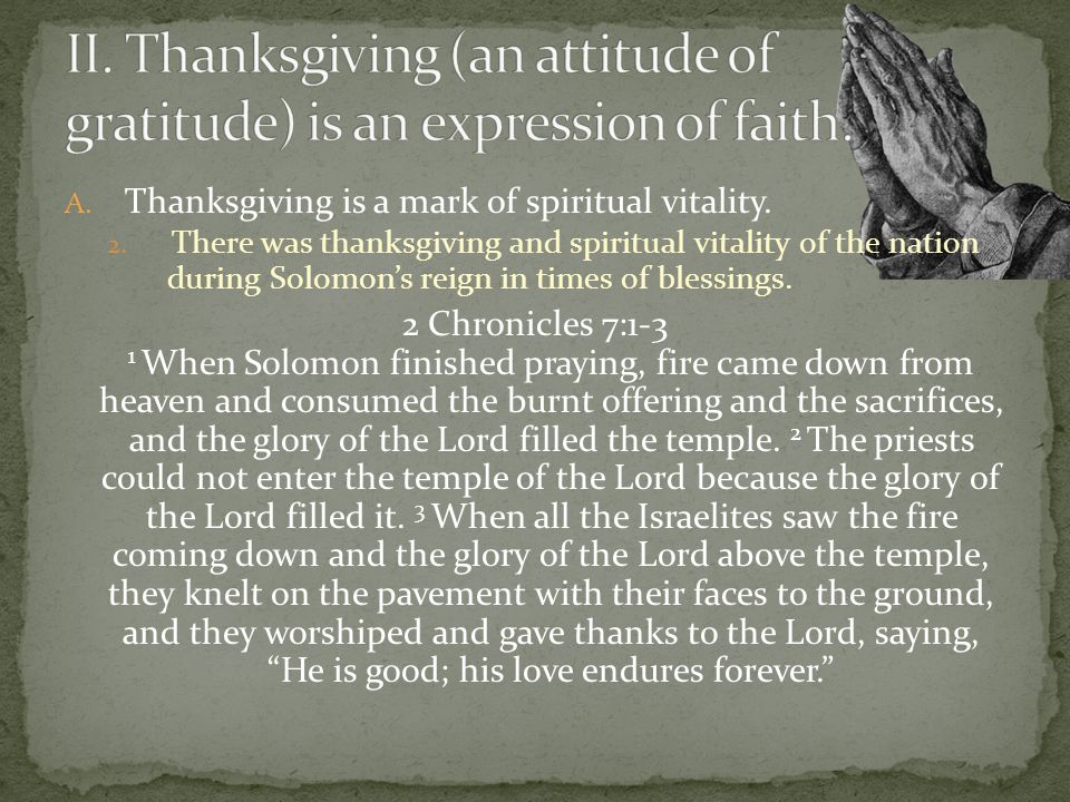 A. Thanksgiving is a mark of spiritual vitality. 2. There was thanksgiving and spiritual vitality of the nation during Solomons reign in times of bles