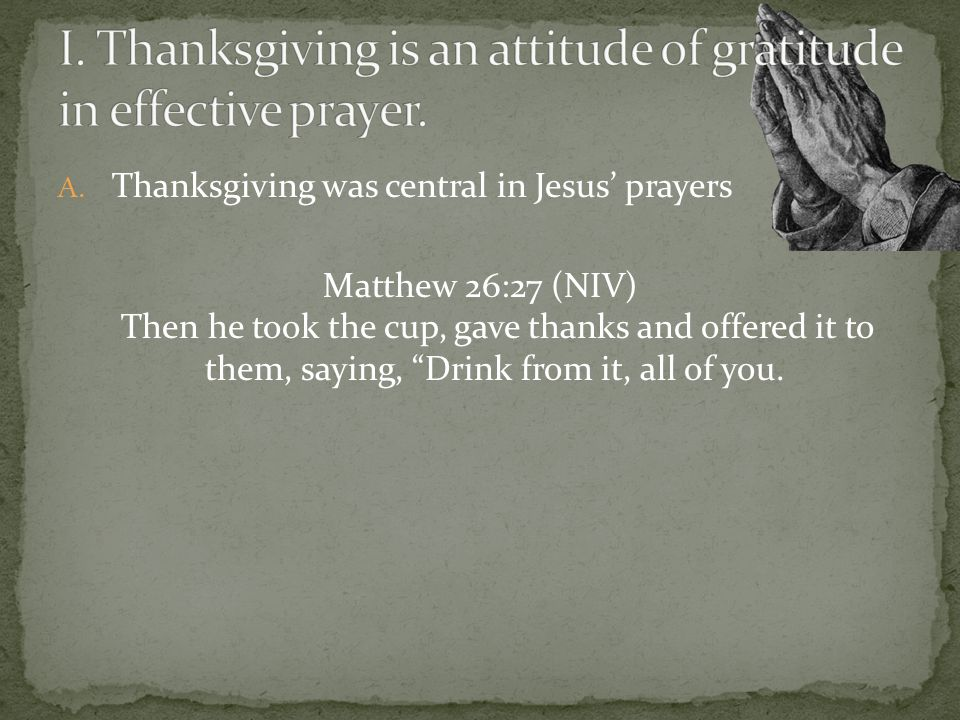 A.Thanksgiving was central in Jesus prayers Mark 8:6 He told the crowd to sit down on the ground.