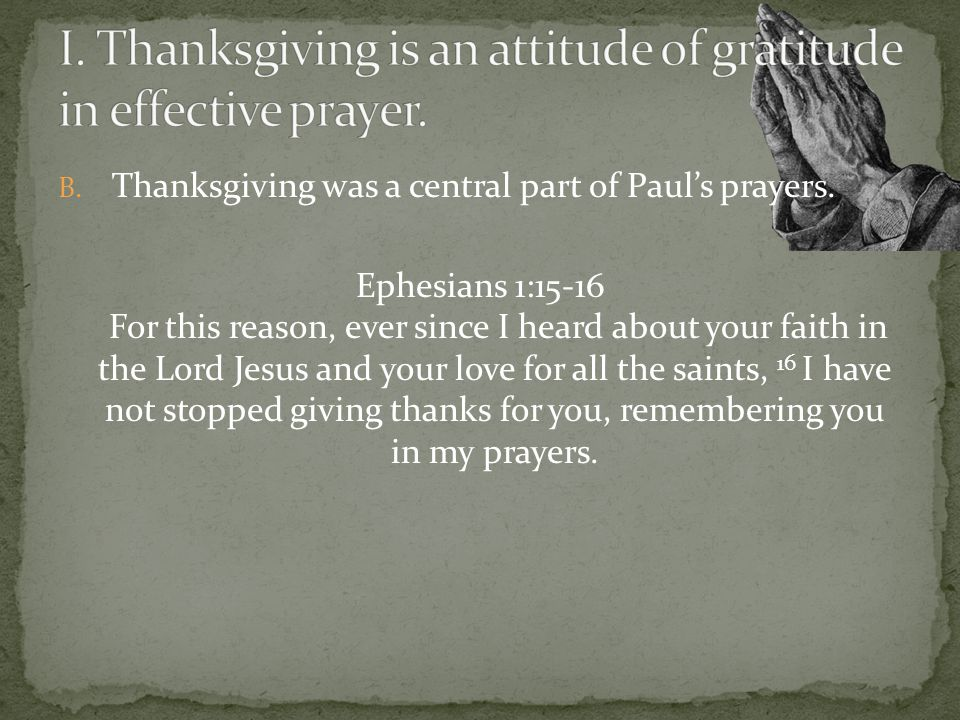 B.Thanksgiving was a central part of Pauls prayers.