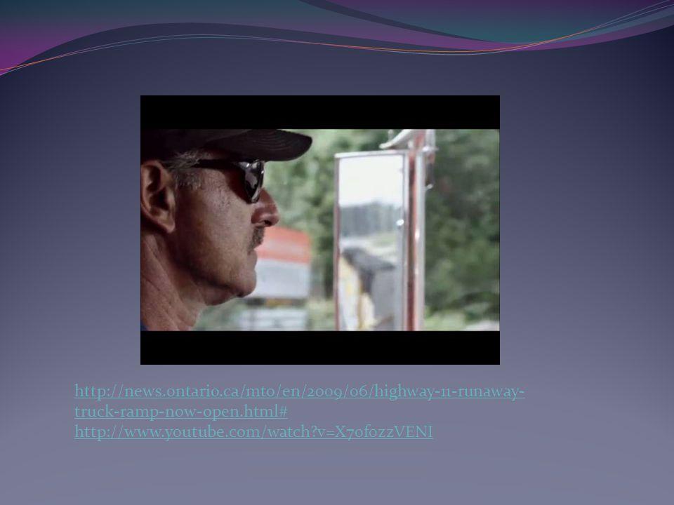 http://news.ontario.ca/mto/en/2009/06/highway-11-runaway- truck-ramp-now-open.html# http://www.youtube.com/watch v=X70f0zzVENI