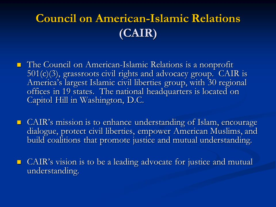 Council on American-Islamic Relations (CAIR) The Council on American-Islamic Relations is a nonprofit 501(c)(3), grassroots civil rights and advocacy group.