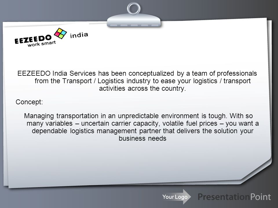 Your Logo EEZEEDO India Services has been conceptualized by a team of professionals from the Transport / Logistics industry to ease your logistics / transport activities across the country.