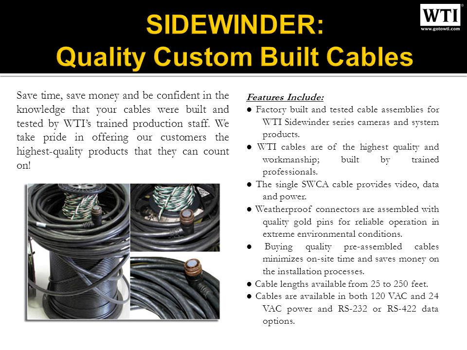 Features Include: Factory built and tested cable assemblies for WTI Sidewinder series cameras and system products.