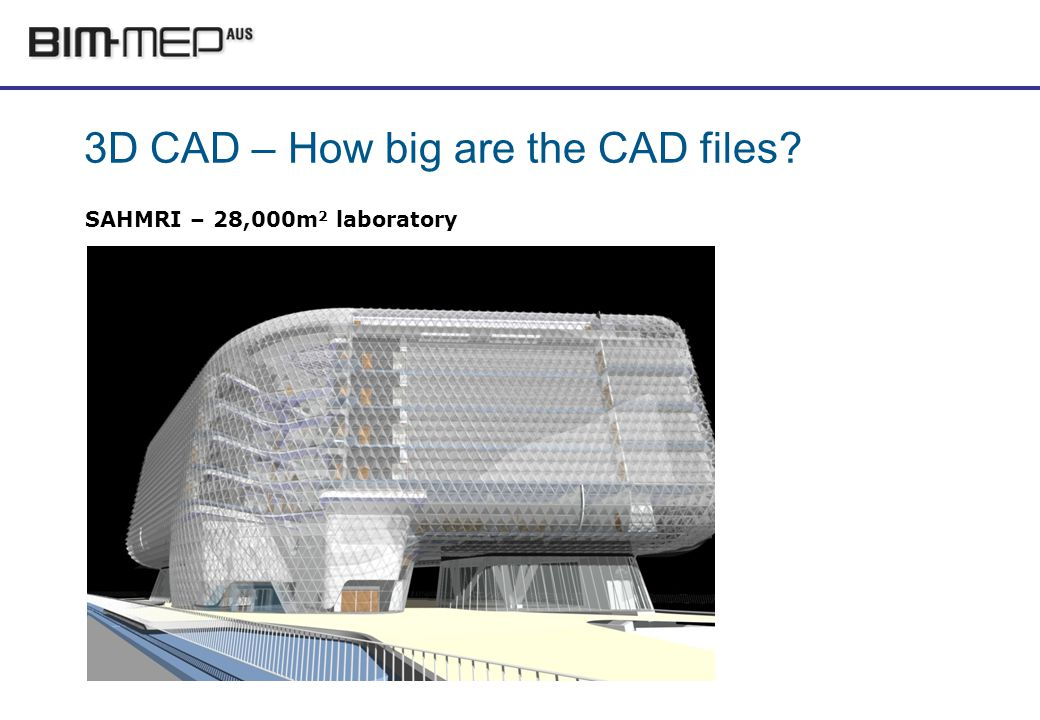 3D CAD – How big are the CAD files SAHMRI – 28,000m 2 laboratory