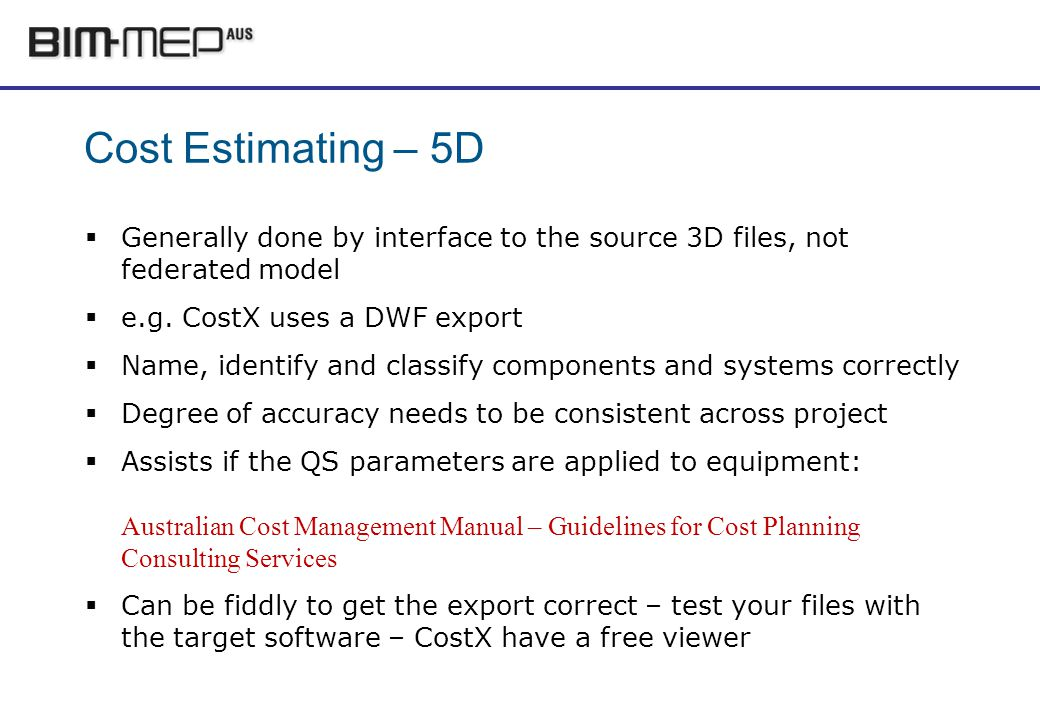 Cost Estimating – 5D Generally done by interface to the source 3D files, not federated model e.g.