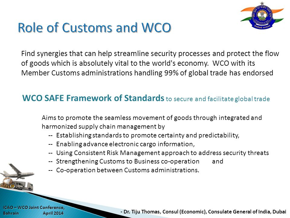 Find synergies that can help streamline security processes and protect the flow of goods which is absolutely vital to the world's economy. WCO with it