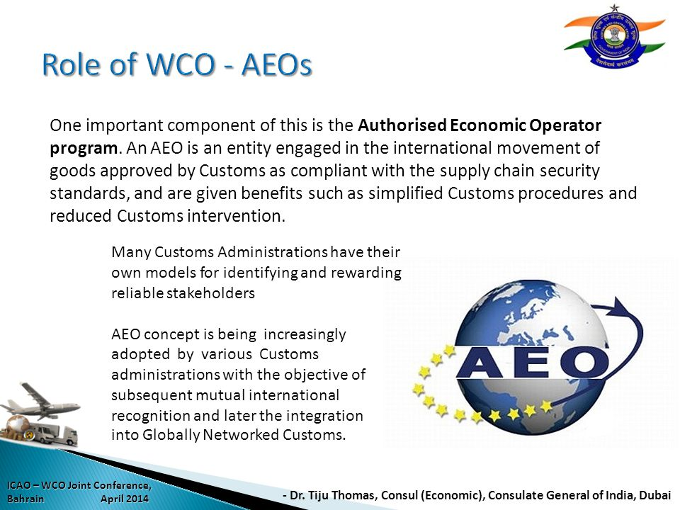 One important component of this is the Authorised Economic Operator program. An AEO is an entity engaged in the international movement of goods approv