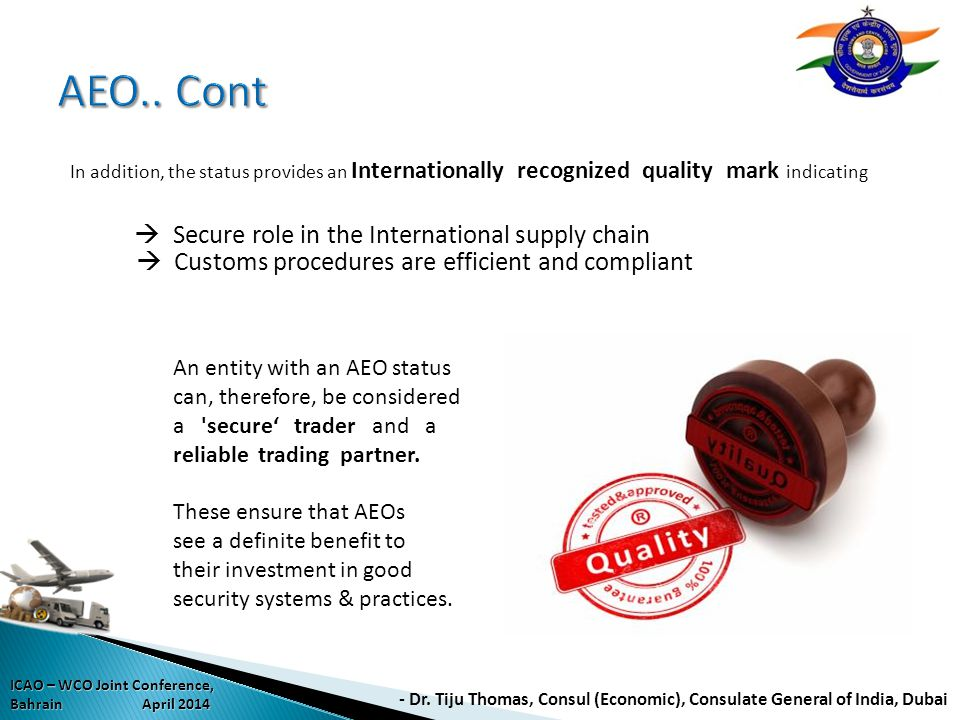 In addition, the status provides an Internationally recognized quality mark indicating Secure role in the International supply chain Customs procedure