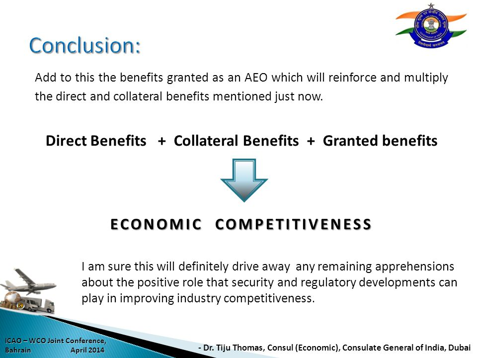 - Dr. Tiju Thomas, Consul (Economic), Consulate General of India, Dubai ICAO – WCO Joint Conference, Bahrain April 2014 Add to this the benefits grant