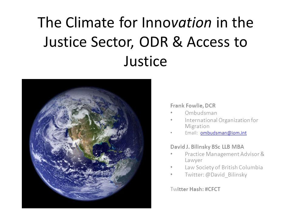 The Climate for Innovation in the Justice Sector, ODR & Access to Justice Frank Fowlie, DCR Ombudsman International Organization for Migration Email: ombudsman@iom.intombudsman@iom.int David J.