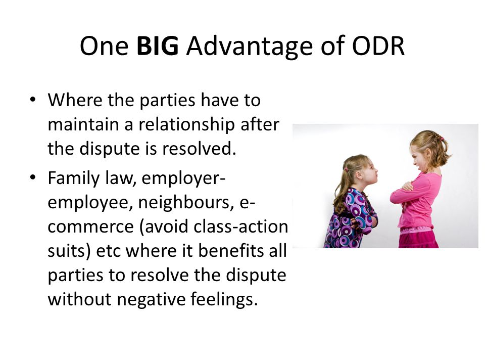 One BIG Advantage of ODR Where the parties have to maintain a relationship after the dispute is resolved.