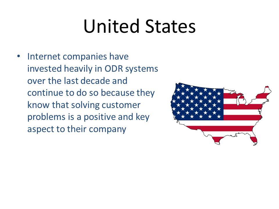 United States Internet companies have invested heavily in ODR systems over the last decade and continue to do so because they know that solving customer problems is a positive and key aspect to their company