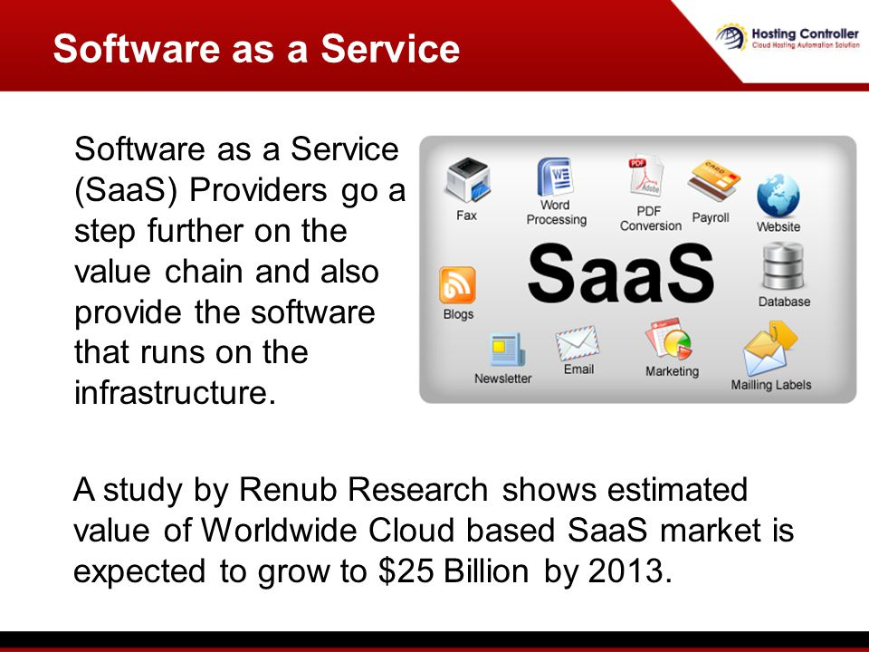 Software as a Service Software as a Service (SaaS) Providers go a step further on the value chain and also provide the software that runs on the infrastructure.