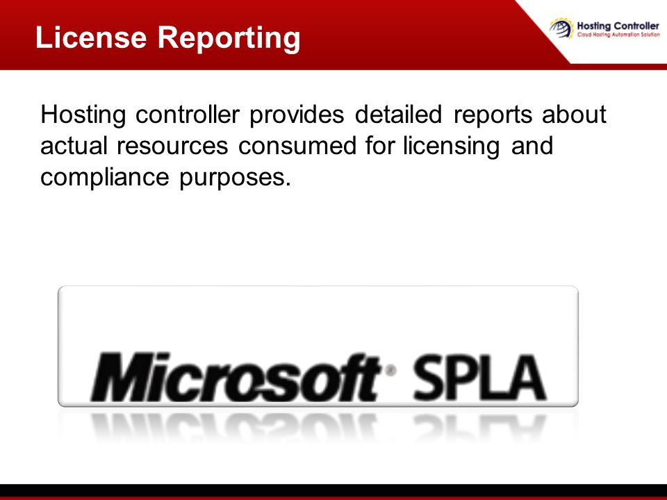 Hosting controller provides detailed reports about actual resources consumed for licensing and compliance purposes.