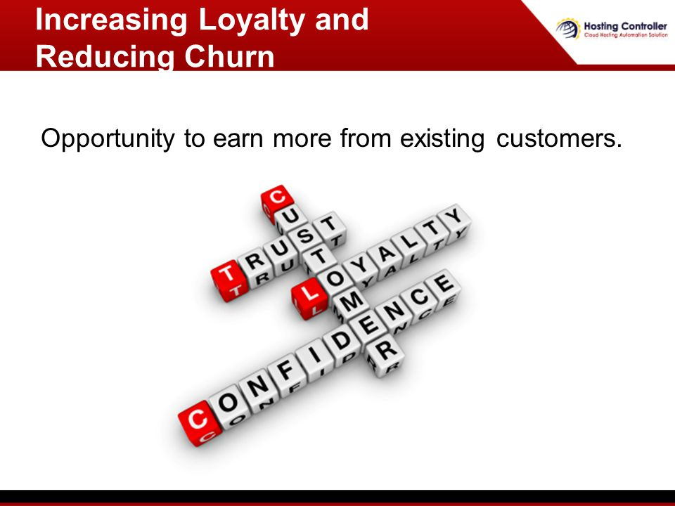 Increasing Loyalty and Reducing Churn Opportunity to earn more from existing customers.