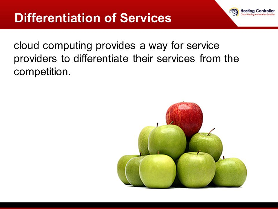 Differentiation of Services cloud computing provides a way for service providers to differentiate their services from the competition.