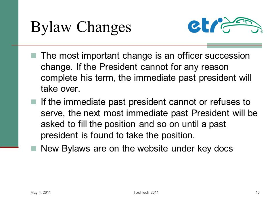 Bylaw Changes The most important change is an officer succession change. If the President cannot for any reason complete his term, the immediate past