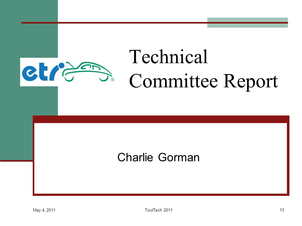 May 4, 2011 ToolTech 201113 Technical Committee Report Charlie Gorman