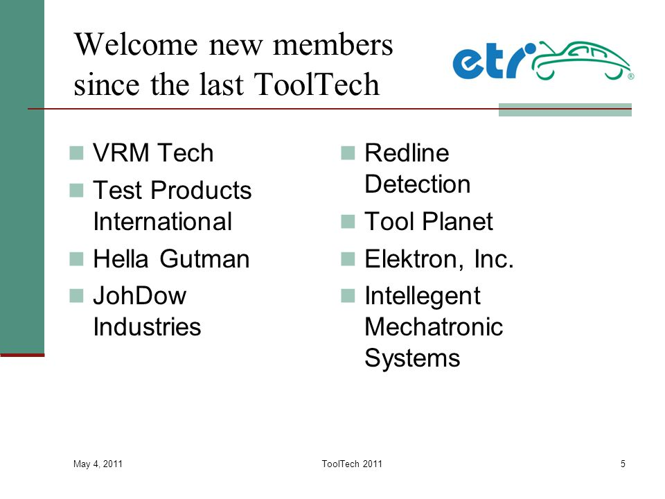 Welcome new members since the last ToolTech VRM Tech Test Products International Hella Gutman JohDow Industries May 4, 2011 ToolTech 20115 Redline Det