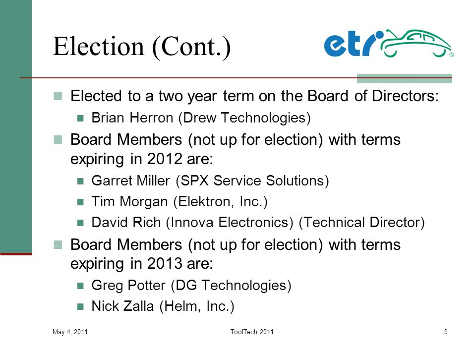 Election (Cont.) Elected to a two year term on the Board of Directors: Brian Herron (Drew Technologies) Board Members (not up for election) with terms