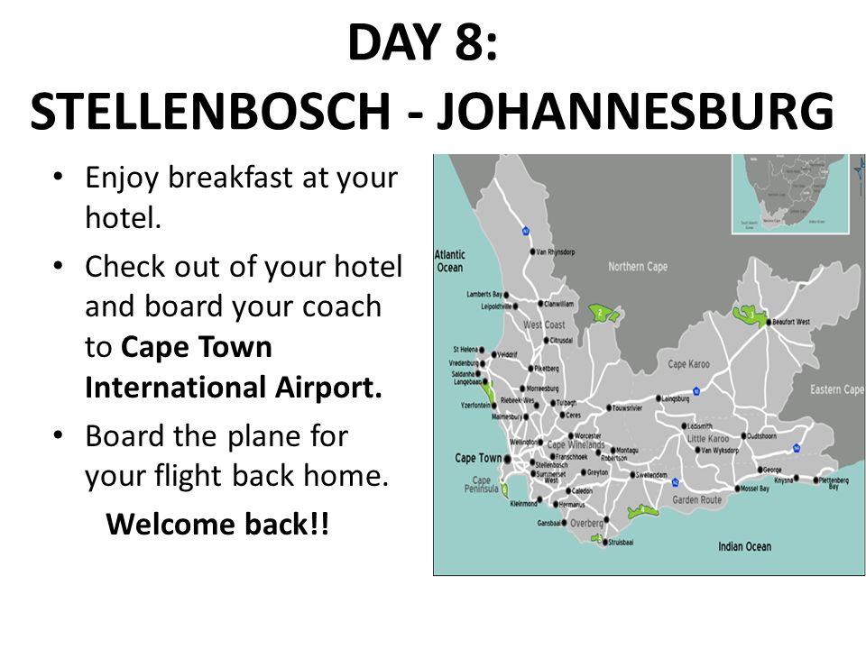 DAY 8: STELLENBOSCH - JOHANNESBURG Enjoy breakfast at your hotel.