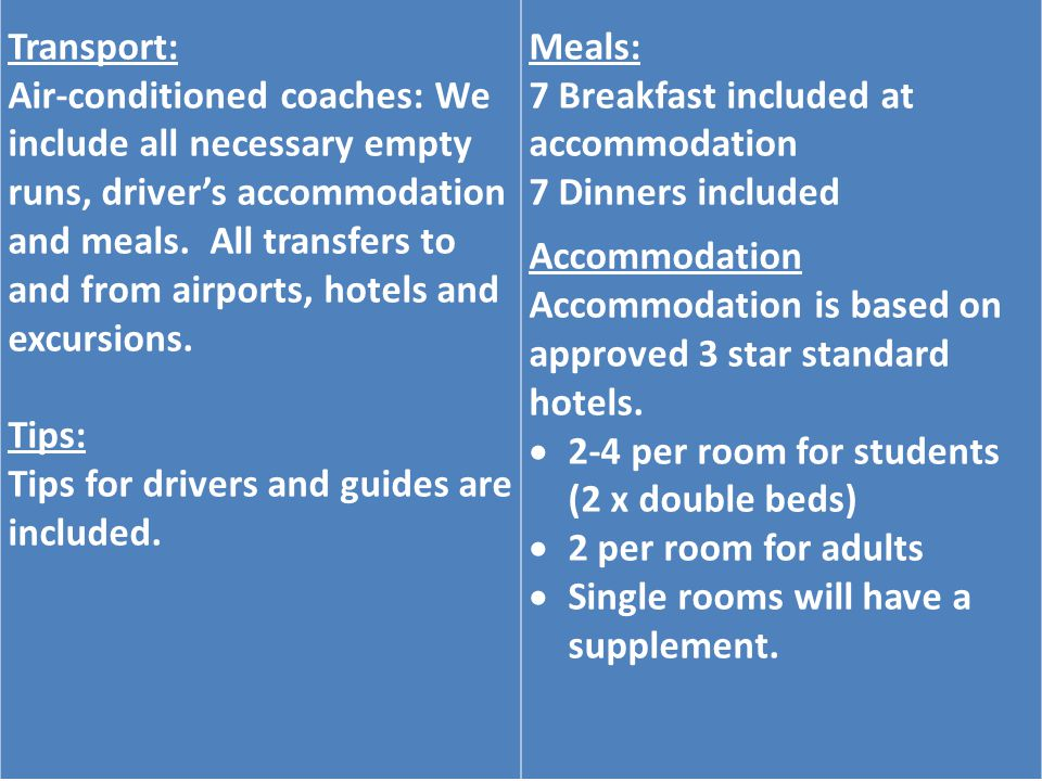 Transport: Air-conditioned coaches: We include all necessary empty runs, drivers accommodation and meals.