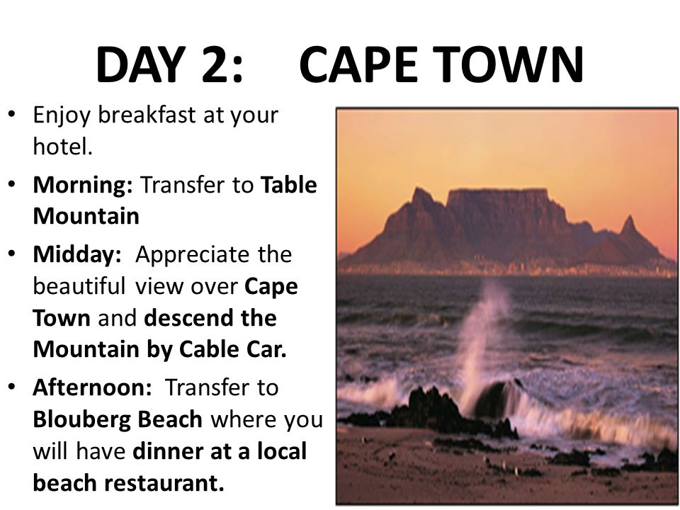 DAY 2:CAPE TOWN Enjoy breakfast at your hotel.