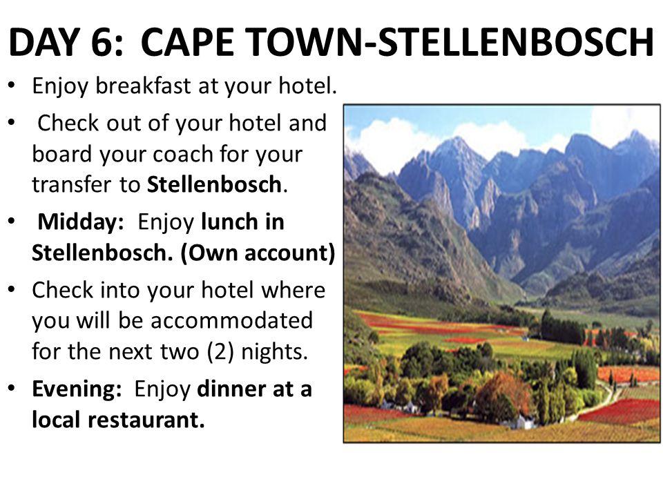 DAY 6: CAPE TOWN-STELLENBOSCH Enjoy breakfast at your hotel.