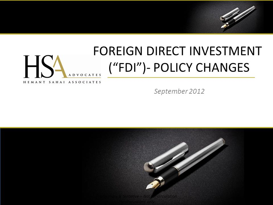 FOREIGN DIRECT INVESTMENT (FDI)- POLICY CHANGES September 2012 1 Preliminary & tentative – Not for circulation For discussions only