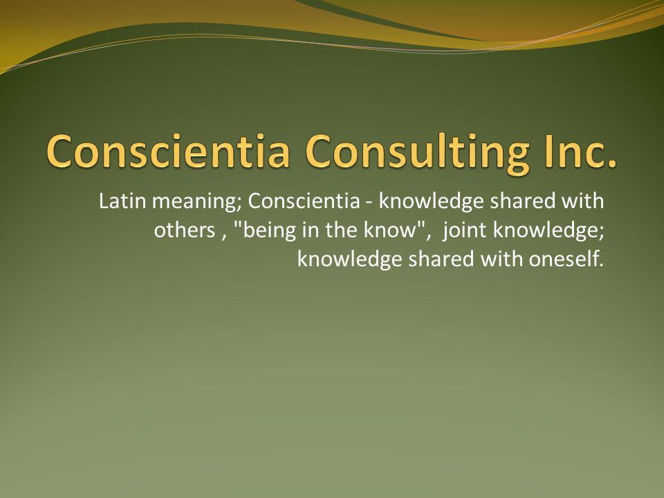 Latin meaning; Conscientia - knowledge shared with others, being in the know , joint knowledge; knowledge shared with oneself.