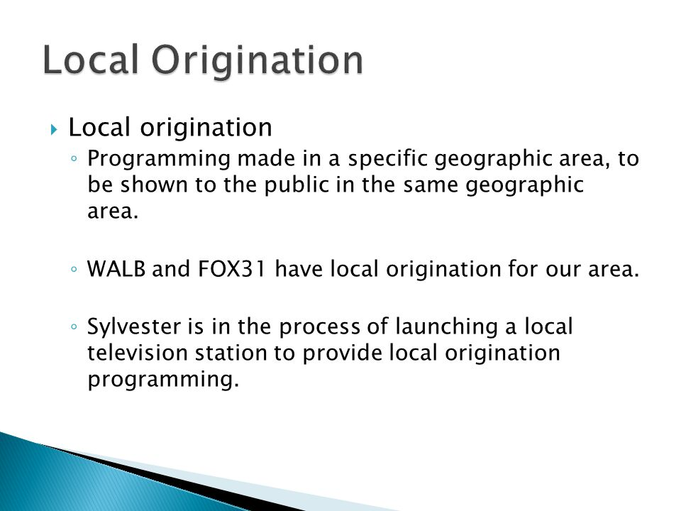 Local origination Programming made in a specific geographic area, to be shown to the public in the same geographic area.