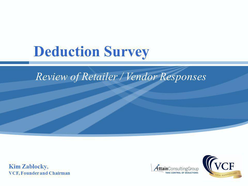 Deduction Survey Review of Retailer / Vendor Responses Kim Zablocky, VCF, Founder and Chairman