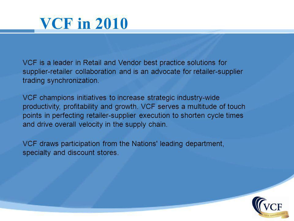 VCF in 2010 VCF champions initiatives to increase strategic industry-wide productivity, profitability and growth. VCF serves a multitude of touch poin