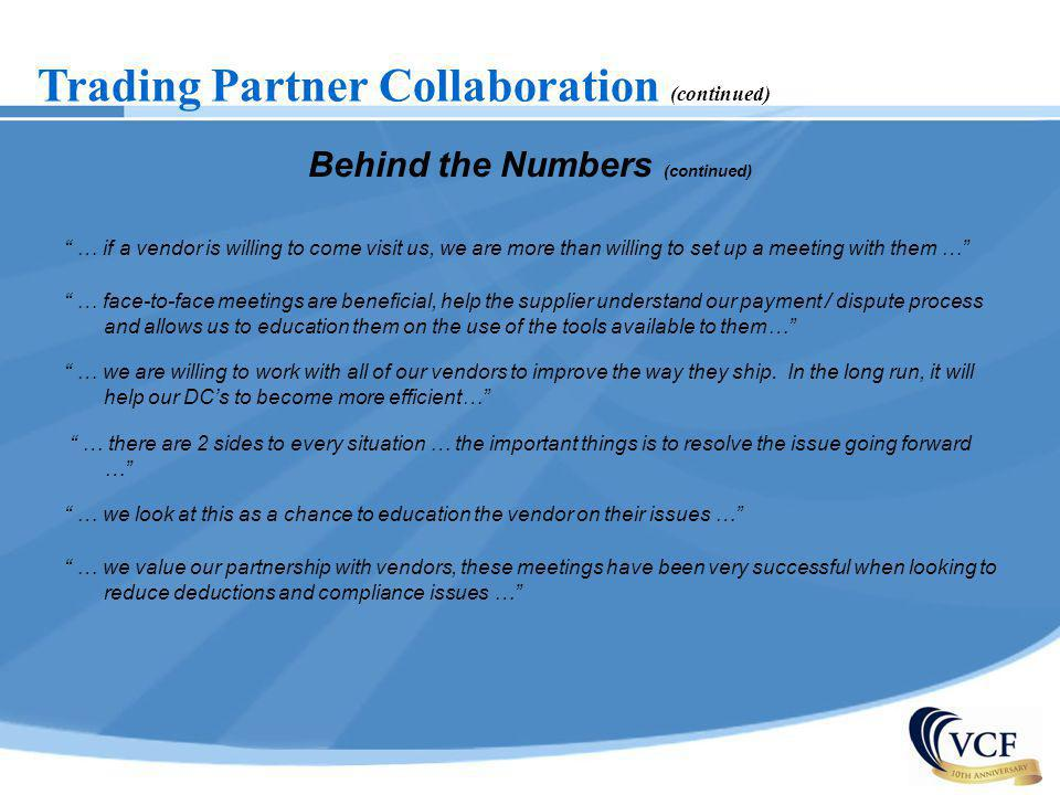 Trading Partner Collaboration (continued) Behind the Numbers (continued) … if a vendor is willing to come visit us, we are more than willing to set up