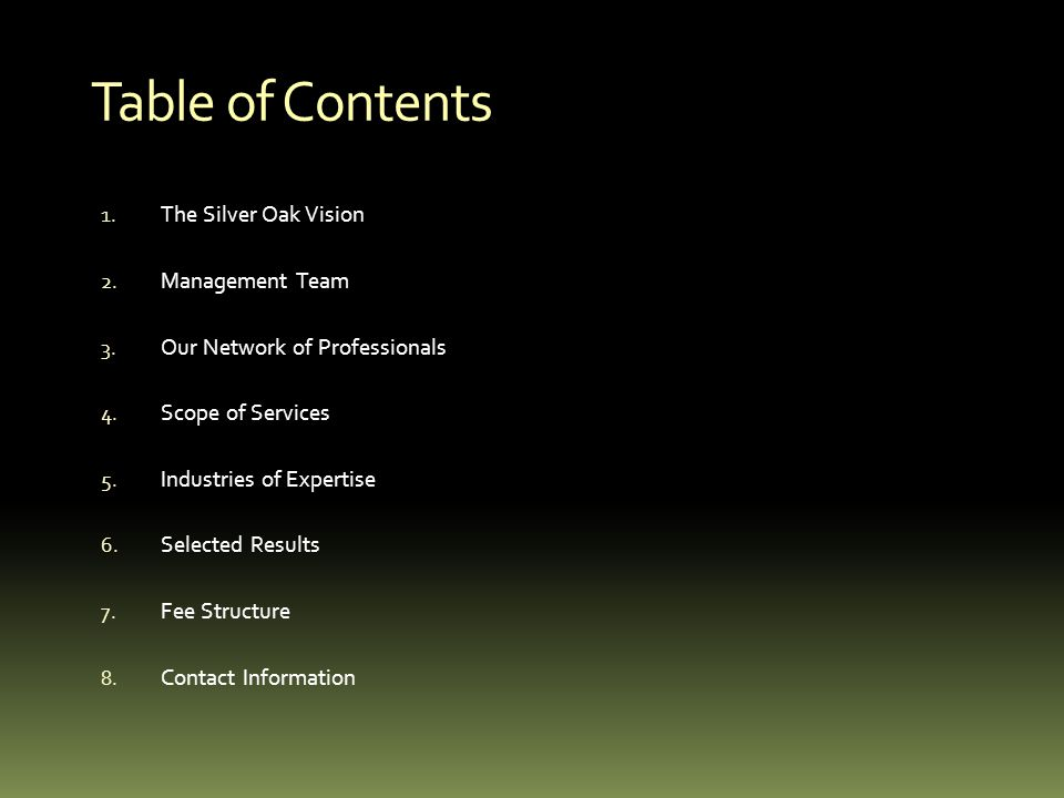 Table of Contents 1. The Silver Oak Vision 2. Management Team 3. Our Network of Professionals 4. Scope of Services 5. Industries of Expertise 6. Selec