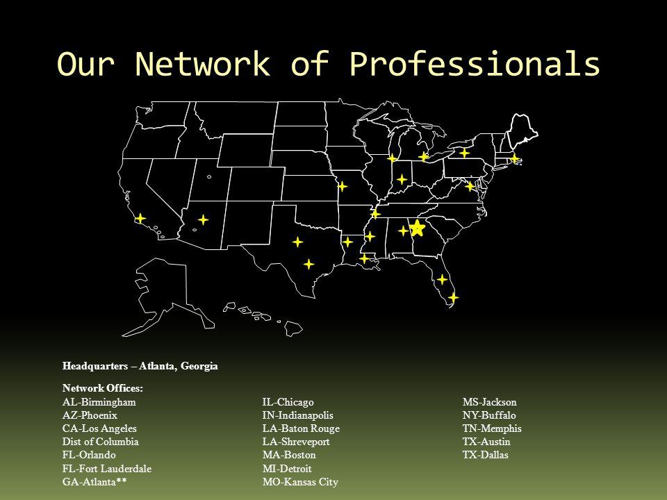 Our Network of Professionals Headquarters – Atlanta, Georgia Network Offices: AL-BirminghamIL-ChicagoMS-Jackson AZ-PhoenixIN-IndianapolisNY-Buffalo CA