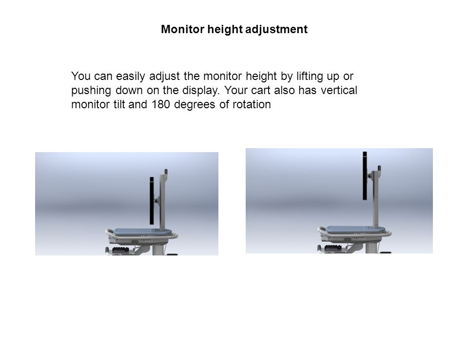 Monitor height adjustment You can easily adjust the monitor height by lifting up or pushing down on the display.