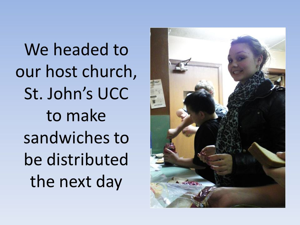 We headed to our host church, St. Johns UCC to make sandwiches to be distributed the next day