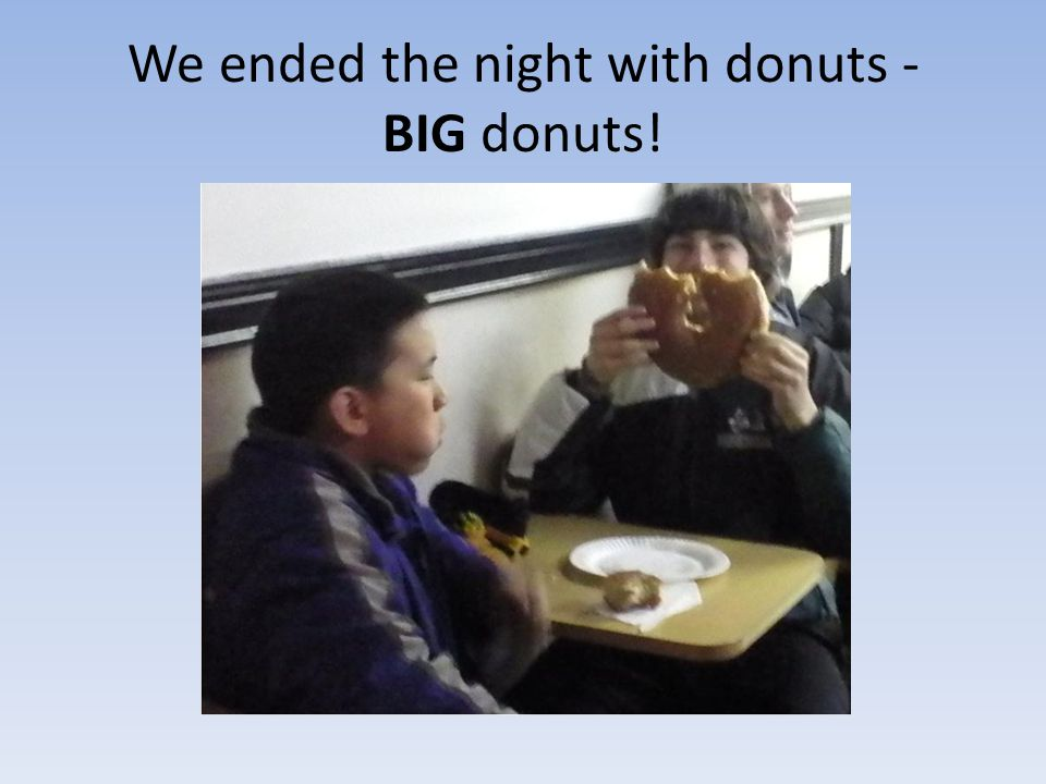 We ended the night with donuts - BIG donuts!