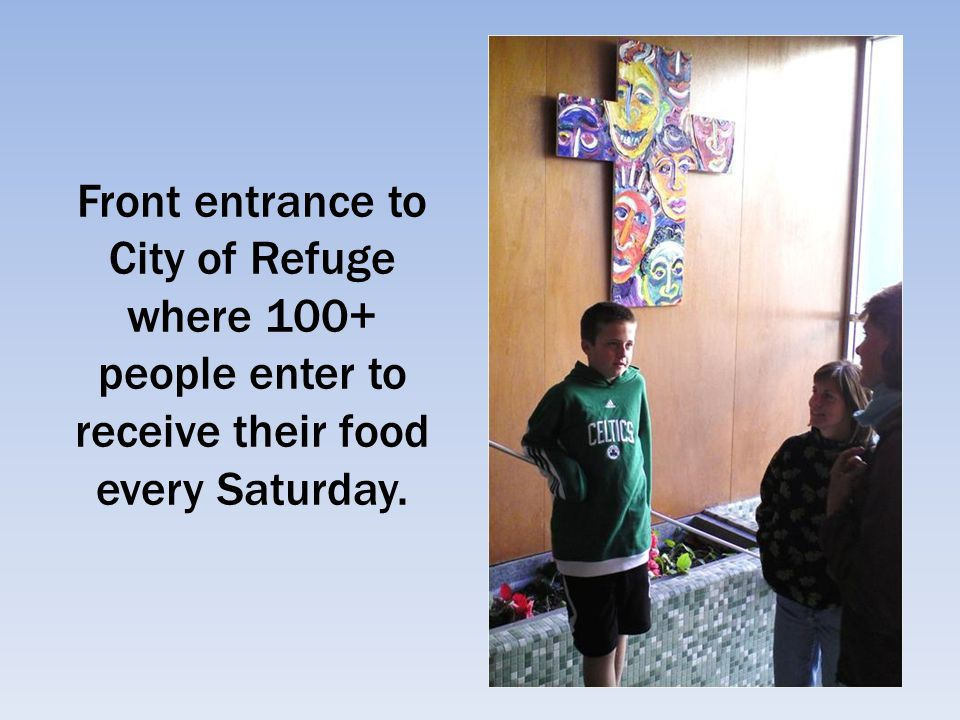 Front entrance to City of Refuge where 100+ people enter to receive their food every Saturday.