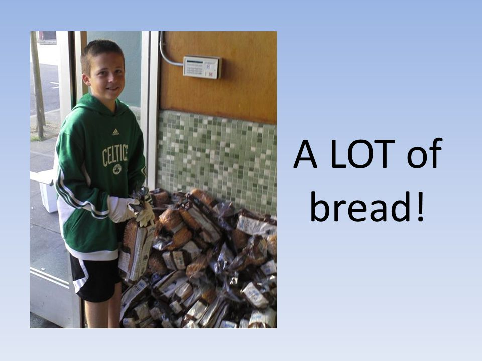 A LOT of bread!