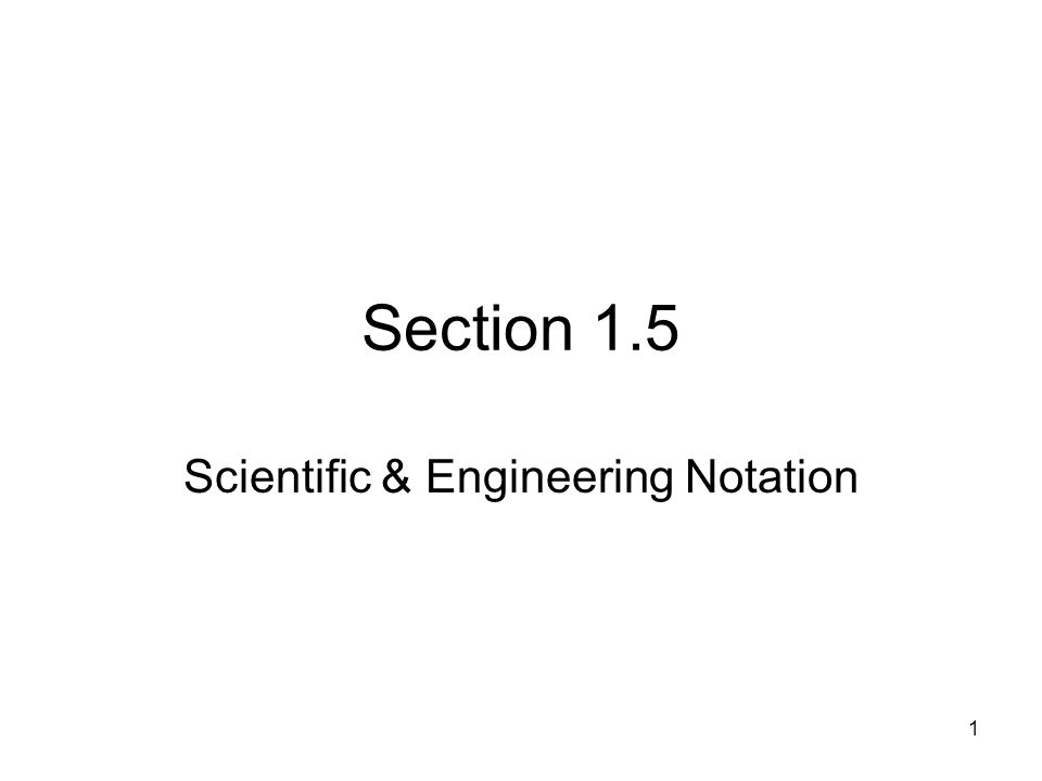 1 Section 1.5 Scientific & Engineering Notation