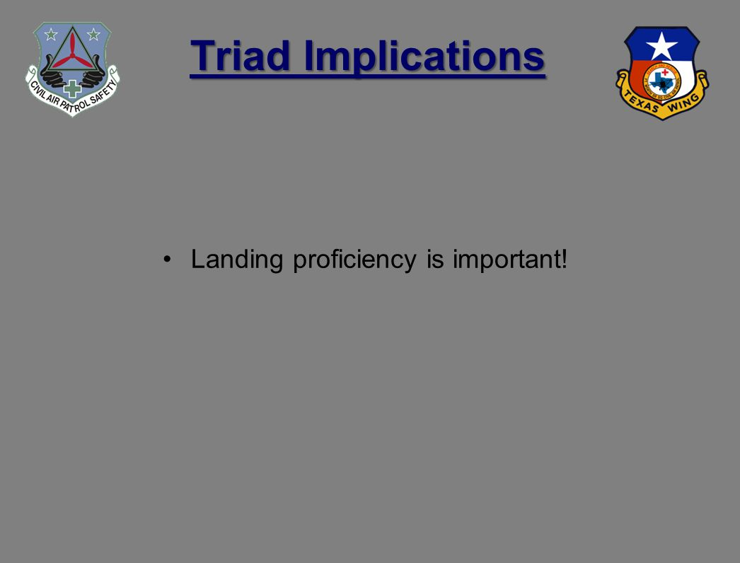 Triad Implications Landing proficiency is important!